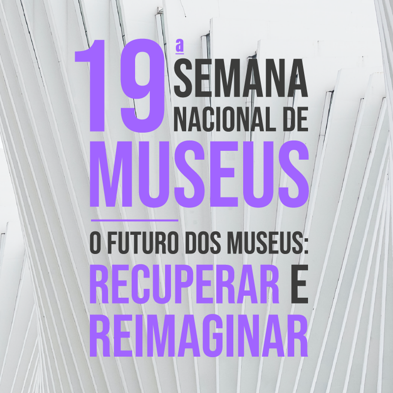 Imagem alternativa com os seguintes dizeres: 19ª Semana Nacional de Museus - O futuro dos museus - Recuperar e reimaginar.